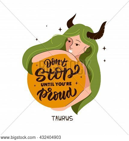 This Is Zodiac Symbol - Taurus And Magic Girl. The Lettering Phrase - Do Not Stop Until You Proud