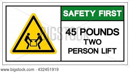 Safety First 45 Pound Two Person Lift Required Symbol Sign, Vector Illustration, Isolate On White Ba