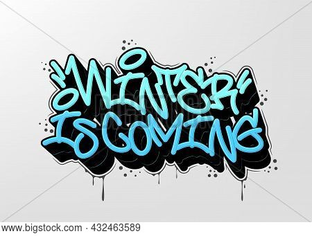 Winter Is Coming Tag Graffiti Style Label Lettering. Vector Illustration