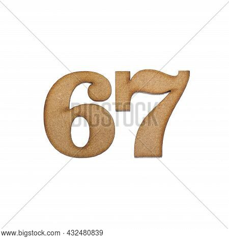 Number 67 In Wood, Isolated On White Background