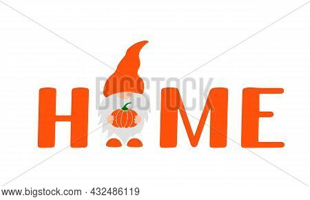 Home Lettering With Cute Gnome Holding Pumpkin. Fall Welcome Sign. Vector Template For Thanksgiving