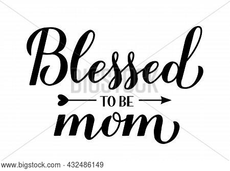 Blessed To Be Mom Calligraphy Hand Lettering. Pregnancy Announcement Message. Inscriptional Quote Ty