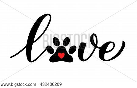 Love Calligraphy Lettering With Paw Print. Pet Lover Concept. Vector Template For Typography Poster,
