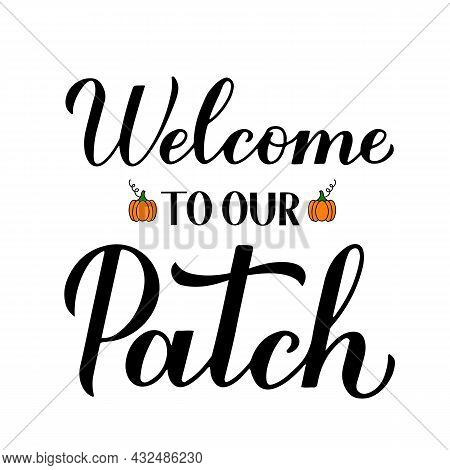 Welcome To Our Patch Calligraphy Lettering With Hand Drawn Pumpkins. Vector Template For Banner, Typ
