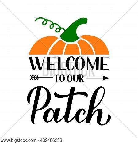 Welcome To Our Patch Calligraphy Lettering With Hand Drawn Pumpkin. Vector Template For Typography P