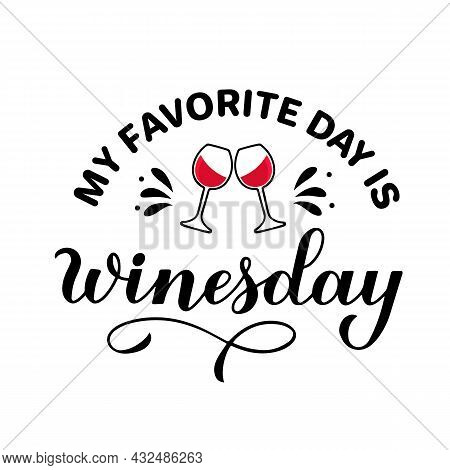 My Favorite Day Is Winesday Calligraphy Hand Lettering With Glass Of Wine. Funny Drinking Quote. Win