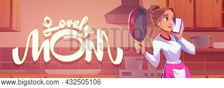 Lovely Mom Cartoon Banner, Young Housewife Speaking By Smartphone With Cooking Pan In Hand Stand At