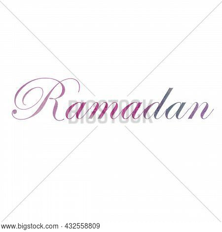 The Inscription Of Ramadan In Colored Multicolored Letters In English,the Arabic Month, A Muslim Hol