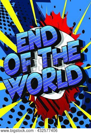 End Of The World. Comic Book Style Text, Retro Comics Typography, Pop Art Vector Illustration.