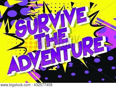 Survive The Adventure. Comic Book Style Text, Retro Comics Typography, Pop Art Vector Illustration.