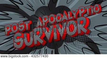 Post Apocalyptic Survivor. Comic Book Style Text, Retro Comics Typography, Pop Art Vector Illustrati