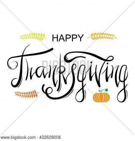 Happy Thankgiving Greeting Card With Lettering Isolated On White Background. Typography Poster. Cele
