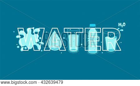 Word Water In Line Style Full Of Water In Bottles And Glasses, Drop And Splash On Background.vector