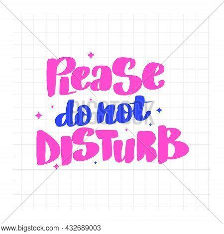 Please Do Not Disturb. Handwritten Stock Lettering Typography.