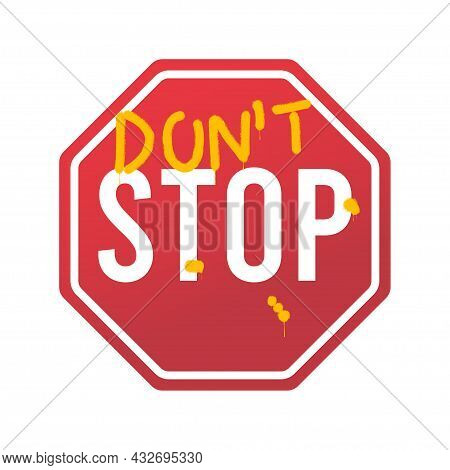 Don`t Stop - Slogan For T-shirt With Spray Paint Graffiti Text On Road Sign. Typography Graphics For