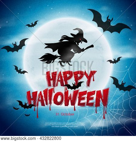 Happy Halloween Scary Night Full Moon Bat Spider Web Flying Witch And Bloody Typographic Design Text