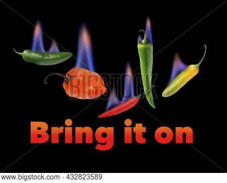 Bring It On. Here Are Hot Spicy Hot Peppers Peppers So Hot They Are Flaming Sand Are Seen In This 3-