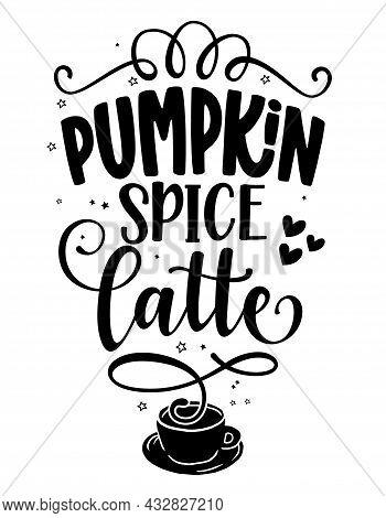 Pumpkin Spice Latte - Handwritten Decoration For Restaurants. Good For Restaurants, Bar, Posters, Gr