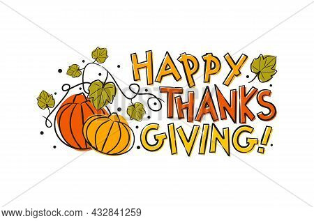 Thanksgiving Greeting Logo With Lettering And Hand Drawn Pumkins, Fall Leaves. Happy Thanksgiving Da