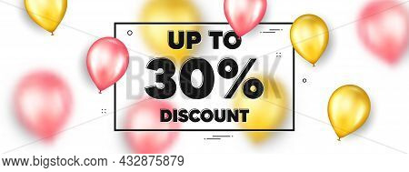 Up To 30 Percent Discount. Balloons Frame Promotion Ad Banner. Sale Offer Price Sign. Special Offer