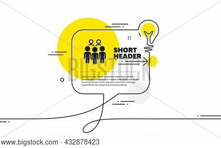 Group People Icon. Continuous Line Idea Chat Bubble Banner. Business Conference Sign. Team Meeting S