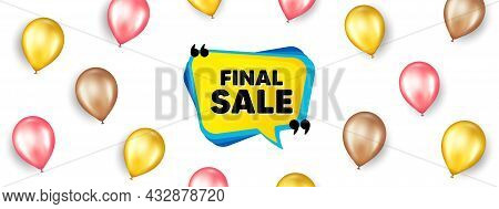 Final Sale Banner. Promotion Ad Banner With 3d Balloons. Discount Sticker Bubble. Coupon Tag Icon. I