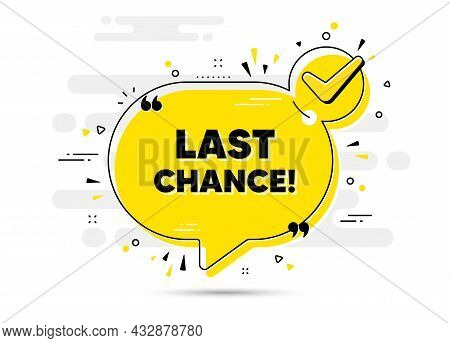 Last Chance Sale. Check Mark Chat Bubble Banner. Special Offer Price Sign. Advertising Discounts Sym