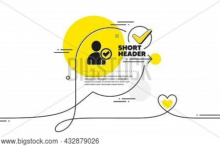 Checked User Icon. Continuous Line Check Mark Chat Bubble. Profile Avatar With Tick Sign. Person Sil