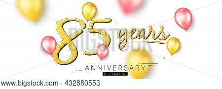 85 Years Anniversary. Happy Birthday Balloons Background. Eighty Five Years Celebration Icon. Annive