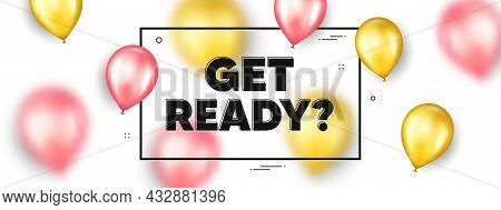 Get Ready Text. Balloons Frame Promotion Ad Banner. Special Offer Sign. Advertising Discounts Symbol