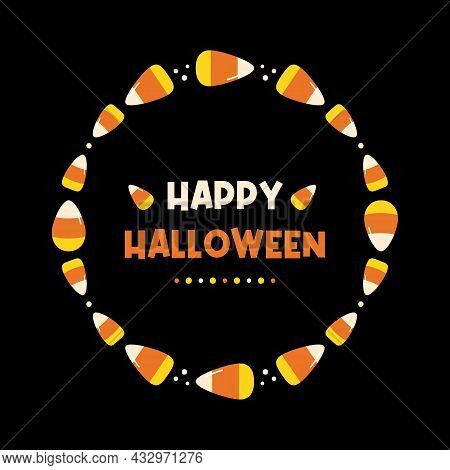 Happy Halloween Greeting Card, Vector Illustration With Candy Corn, Halloween Sweets Round Frame Des