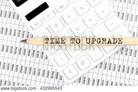 Text Time To Upgrade On The Wooden Pencil On Calculator With Chart