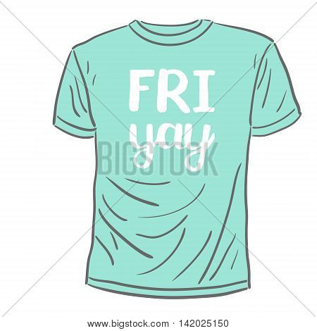 Friyay. Brush hand lettering. Handwritten words with rough edges on a sample t-shirt. Can be used for photo overlays, home decor, posters, holiday clothes, cards and more.