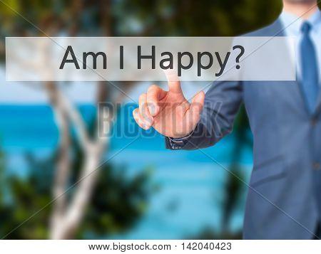 Am I Happy ? -  Businessman Press On Digital Screen.
