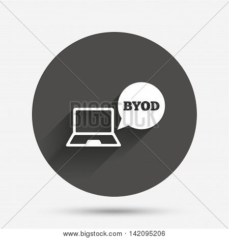 BYOD sign icon. Bring your own device symbol. Notebook with speech bubble sign. Circle flat button with shadow. Vector