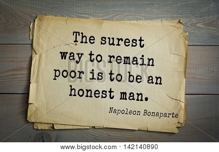 French emperor, great general Napoleon Bonaparte (1769-1821) quote.The surest way to remain poor is to be an honest man.