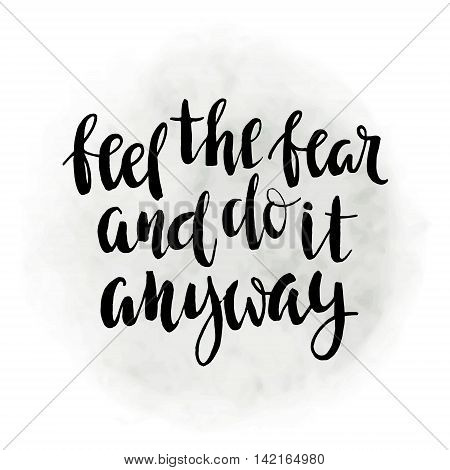 Feel the fear and do it anyway - motivational quote; typography art. Vector phase on gray background. Lettering for posters; cards design.
