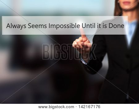 Always Seems Impossible Until It Is Done - Isolated Female Hand Touching Or Pointing To Button