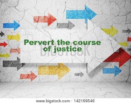 Law concept:  arrow with Pervert the course Of Justice on grunge textured concrete wall background, 3D rendering