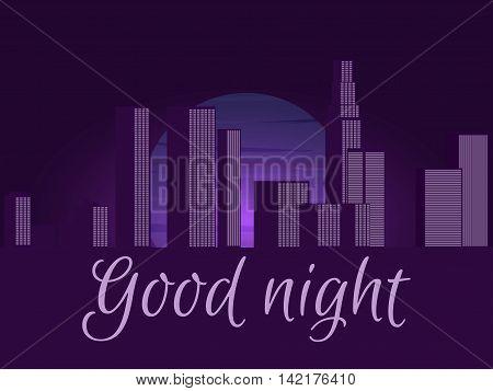 Good night. Night city cityscape. Vector illustration.