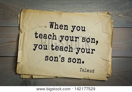 TOP 70 Talmud quote.When you teach your son, you teach your son's son.