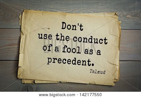 TOP 70 Talmud quote.Don't use the conduct of a fool as a precedent.