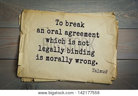 TOP 70 Talmud quote.To break an oral agreement which is not legally binding is morally wrong.