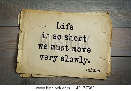 TOP 70 Talmud quote.Life is so short we must move very slowly.