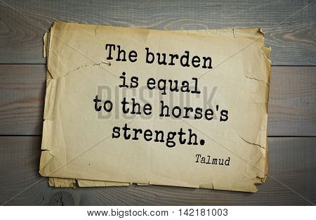 TOP 70 Talmud quote.The burden is equal to the horse's strength.