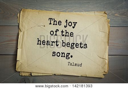 TOP 70 Talmud quote.The joy of the heart begets song.