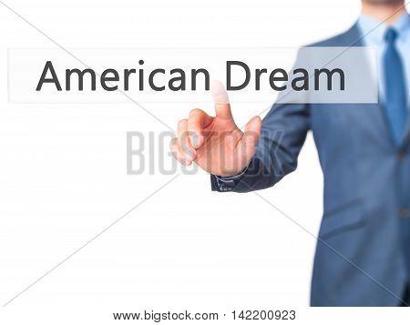 American Dream -  Businessman Press On Digital Screen.