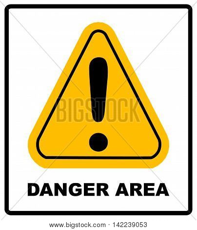 Exclamation danger area sign vector wanring banner in yellow triangle symbol isolated on white. Exclamation point icon.