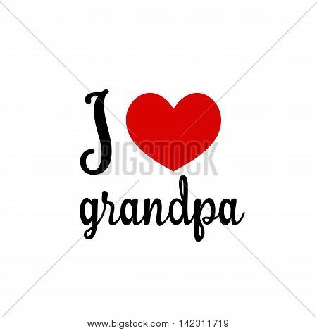 I love you grandpa. Red heart simple symbol white background. Calligraphic inscription lettering hand drawn vector illustration greeting.