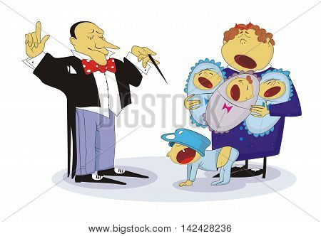 Family concert  A conductor (probably a father) and a chorus which consisting of a mommy and her crying children